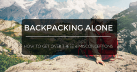 Backpacking Alone: How to get over these 6 Misconceptions