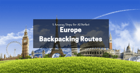 5 Amazing Stops for All Perfect Europe Backpacking Routes