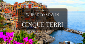 Where to Stay in Cinque Terre: Best Area & Hotel Travel Guide
