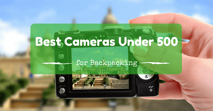 best cameras under 500 for backpacking