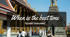 When is The Best Time to Visit Thailand – Bangkok, Phuket, Chiang Mai, Pattaya?