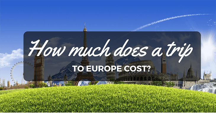 How much does a trip to Europe Cost?