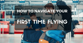 How to Navigate Your First Time Flying