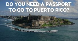 Do You Need a Passport To Go To Puerto Rico?
