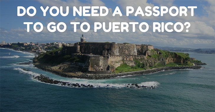 Do You Need a Passport To Go To Puerto Rico
