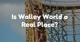 Is Walley World a Real Place?