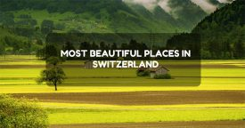 7 Most Beautiful Places in Switzerland, Europe