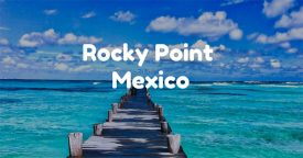 Rocky Point, Mexico: A Travel Guide