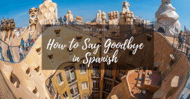 How to Say Goodbye in Spanish