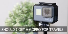 Should I get a GoPro For Travel?