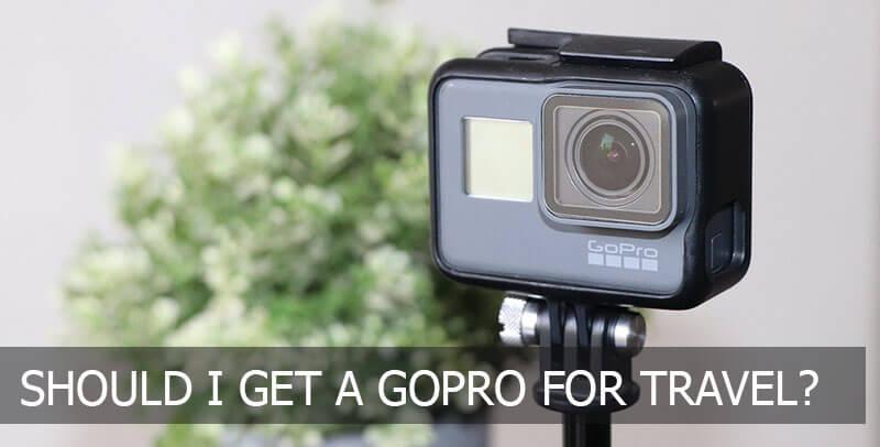 should i get a gopro for travel