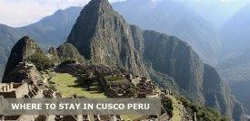 Where to Stay in Cusco Peru: Best Area & Hotel Travel Guide