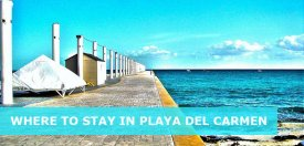 Where to Stay in Playa del Carmen Mexico: Best Area & Hotel Travel Guide