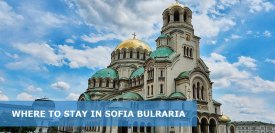 Where to stay in Sofia for the First Time, Family, Nightlife, Backpacker, Foodies