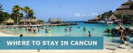 Where to Stay in Cancun Mexico: Best Area & Hotel Travel Guide