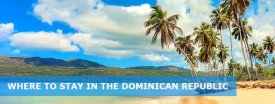 Where to Stay in the Dominican Republic: Best Area & Hotel Travel Guide