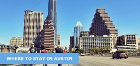 Where to Stay in Austin, USA: Best Area & Hotel Travel Guide