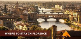 Where to Stay in Florence Italy: Best Area & Hotel Travel Guide