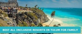 5 Best All Inclusive Resorts in Tulum for Families