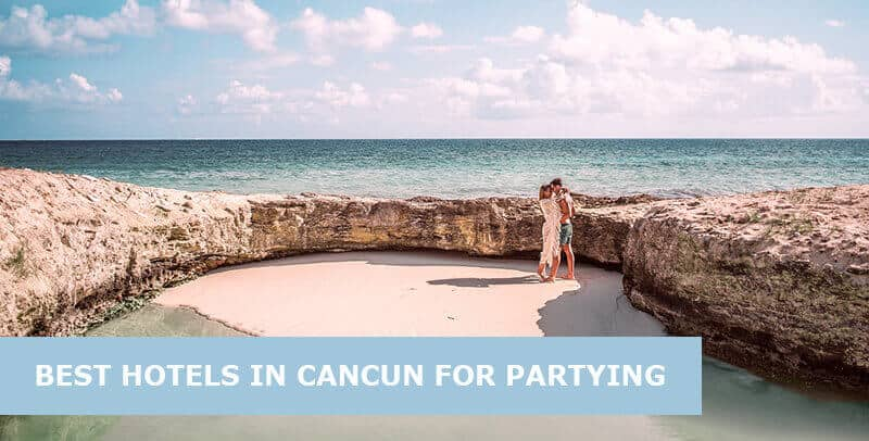 Best Hotels In Cancun For Partying