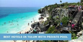 Best Hotels In Tulum With A Private Pool