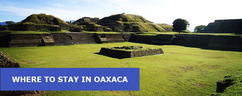 Where to Stay in Oaxaca, Mexico: Best Area & Hotel Travel Guide