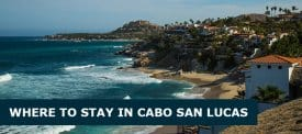 Where to Stay in Cabo San Lucas, Mexico: Best Area & Hotel Travel Guide