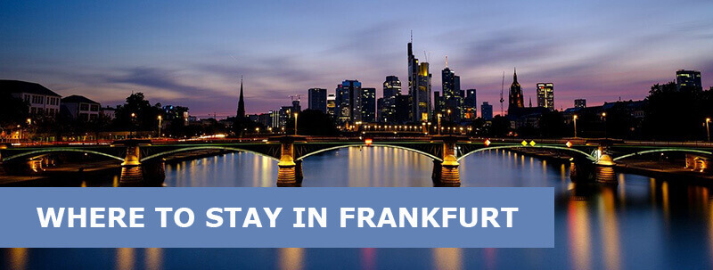 Where to Stay in Frankfurt, Germany: Best Areas & Hotels Travel Guide