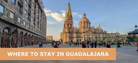 Where to Stay in Guadalajara, Mexico: Best Area & Hotel Travel Guide