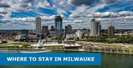 Where to Stay in Milwaukee, Wisconsin: Best Area & Hotel Travel Guide