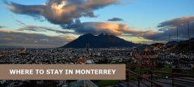 Where to Stay in Monterrey, Mexico: Best Area & Hotel Travel Guide
