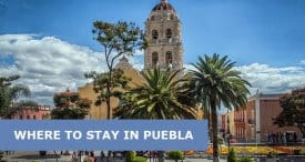 Where to Stay in Puebla, Mexico: Best Areas & Hotels Travel Guide