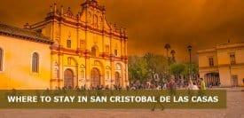 Where to Stay in San Cristóbal de Las Casas, Mexico: Best Area & Hotel Travel Guide