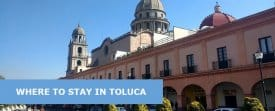 Where to Stay in Toluca, Mexico: Best Area & Hotel Travel Guide